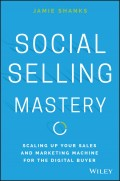 Social Selling Mastery. Scaling Up Your Sales and Marketing Machine for the Digital Buyer