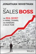 The Sales Boss. The Real Secret to Hiring, Training and Managing a Sales Team