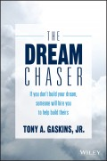 The Dream Chaser. If You Don't Build Your Dream, Someone Will Hire You to Help Build Theirs