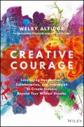 Creative Courage. Leveraging Imagination, Collaboration, and Innovation to Create Success Beyond Your Wildest Dreams