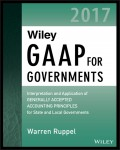 Wiley GAAP for Governments 2017. Interpretation and Application of Generally Accepted Accounting Principles for State and Local Governments