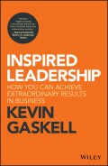 Inspired Leadership. How You Can Achieve Extraordinary Results in Business