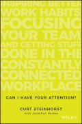 Can I Have Your Attention?. Inspiring Better Work Habits, Focusing Your Team, and Getting Stuff Done in the Constantly Connected Workplace