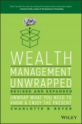 Wealth Management Unwrapped, Revised and Expanded. Unwrap What You Need to Know and Enjoy the Present