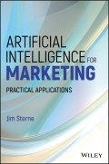 Artificial Intelligence for Marketing. Practical Applications