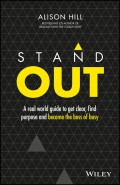 Stand Out. A Real World Guide to Get Clear, Find Purpose and Become the Boss of Busy