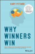 Why Winners Win. What it Takes to be Successful in Business and Life