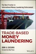Trade-Based Money Laundering. The Next Frontier in International Money Laundering Enforcement