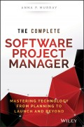 The Complete Software Project Manager. Mastering Technology from Planning to Launch and Beyond