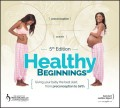 Healthy Beginnings. Giving Your Baby the Best Start, from Preconception to Birth