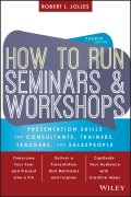 How to Run Seminars and Workshops. Presentation Skills for Consultants, Trainers, Teachers, and Salespeople
