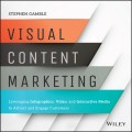 Visual Content Marketing. Leveraging Infographics, Video, and Interactive Media to Attract and Engage Customers