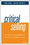 Critical Selling. How Top Performers Accelerate the Sales Process and Close More Deals