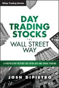 Day Trading Stocks the Wall Street Way. A Proprietary Method For Intra-Day and Swing Trading