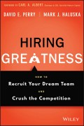 Hiring Greatness. How to Recruit Your Dream Team and Crush the Competition