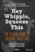 Hey, Whipple, Squeeze This. The Classic Guide to Creating Great Ads