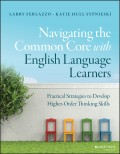 Navigating the Common Core with English Language Learners. Practical Strategies to Develop Higher-Order Thinking Skills