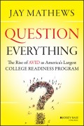 Question Everything. The Rise of AVID as America's Largest College Readiness Program