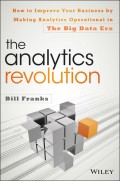 The Analytics Revolution. How to Improve Your Business By Making Analytics Operational In The Big Data Era