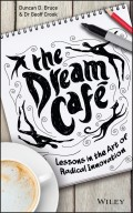 The Dream Cafe. Lessons in the Art of Radical Innovation