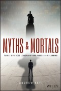 Myths and Mortals. Family Business Leadership and Succession Planning