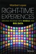 Right-Time Experiences. Driving Revenue with Mobile and Big Data
