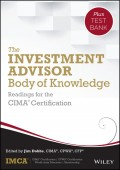 The Investment Advisor Body of Knowledge + Test Bank. Readings for the CIMA Certification