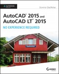 AutoCAD 2015 and AutoCAD LT 2015: No Experience Required. Autodesk Official Press