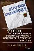 Startup Mixology. Tech Cocktail's Guide to Building, Growing, and Celebrating Startup Success