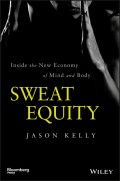 Sweat Equity. Inside the New Economy of Mind and Body