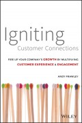 Igniting Customer Connections. Fire Up Your Company's Growth By Multiplying Customer Experience and Engagement