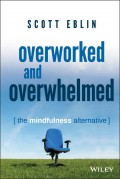 Overworked and Overwhelmed. The Mindfulness Alternative