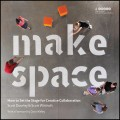 Make Space. How to Set the Stage for Creative Collaboration