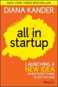 All In Startup. Launching a New Idea When Everything Is on the Line