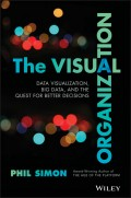 The Visual Organization. Data Visualization, Big Data, and the Quest for Better Decisions
