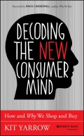 Decoding the New Consumer Mind. How and Why We Shop and Buy