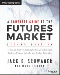 A Complete Guide to the Futures Market. Technical Analysis, Trading Systems, Fundamental Analysis, Options, Spreads, and Trading Principles
