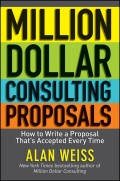 Million Dollar Consulting Proposals. How to Write a Proposal That's Accepted Every Time