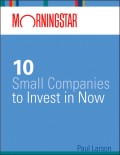 Morningstar's 10 Small Companies to Invest in Now