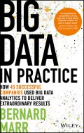 Big Data in Practice. How 45 Successful Companies Used Big Data Analytics to Deliver Extraordinary Results