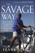 The Savage Way. Successfully Navigating the Waves of Business and Life