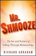Mr. Shmooze. The Art and Science of Selling Through Relationships