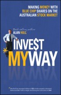 Invest My Way. The Business of Making Money on the Australian Share Market with Blue Chip Shares