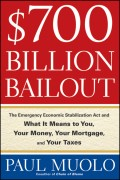 $700 Billion Bailout. The Emergency Economic Stabilization Act and What It Means to You, Your Money, Your Mortgage and Your Taxes