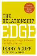 The Relationship Edge. The Key to Strategic Influence and Selling Success