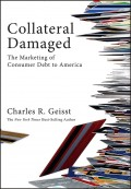 Collateral Damaged. The Marketing of Consumer Debt to America