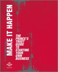 Make It Happen. The Prince's Trust Guide to Starting Your Own Business