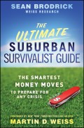 The Ultimate Suburban Survivalist Guide. The Smartest Money Moves to Prepare for Any Crisis