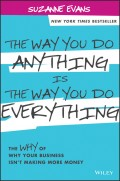 The Way You Do Anything is the Way You Do Everything. The Why of Why Your Business Isn't Making More Money