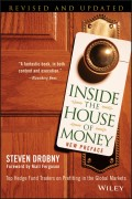 Inside the House of Money. Top Hedge Fund Traders on Profiting in the Global Markets